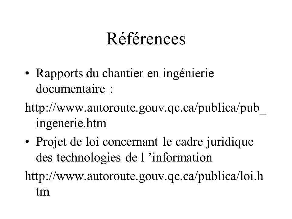 Références Rapports du chantier en ingénierie documentaire : http://www.autoroute.gouv.qc.ca/publica/pub_ ingenerie.htm Projet de loi concernant le cadre juridique des technologies de l information http://www.autoroute.gouv.qc.ca/publica/loi.h tm