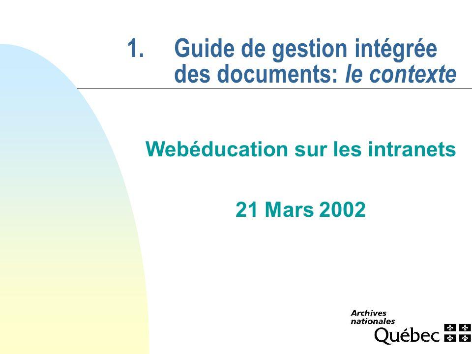 1.Guide de gestion intégrée des documents: le contexte Webéducation sur les intranets 21 Mars 2002