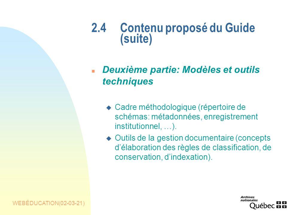 WEBÉDUCATION(02-03-21) 2.4 Contenu proposé du Guide (suite) n Deuxième partie: Modèles et outils techniques u Cadre méthodologique (répertoire de schémas: métadonnées, enregistrement institutionnel, …).