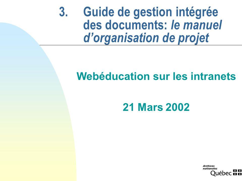 3.Guide de gestion intégrée des documents: le manuel dorganisation de projet Webéducation sur les intranets 21 Mars 2002