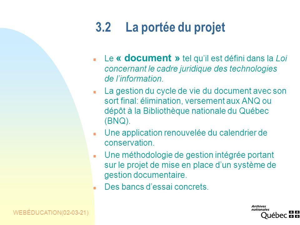 WEBÉDUCATION(02-03-21) 3.2La portée du projet n Le « document » tel quil est défini dans la Loi concernant le cadre juridique des technologies de linformation.