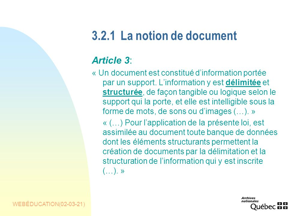 WEBÉDUCATION(02-03-21) 3.2.1La notion de document Article 3: « Un document est constitué dinformation portée par un support.