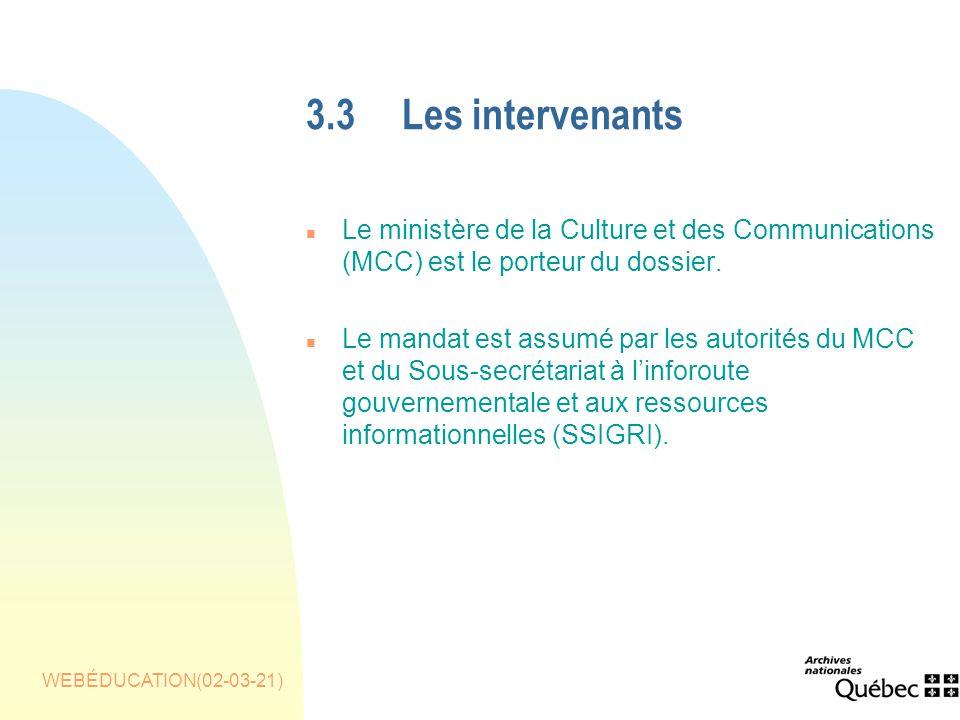 WEBÉDUCATION(02-03-21) 3.3Les intervenants n Le ministère de la Culture et des Communications (MCC) est le porteur du dossier.