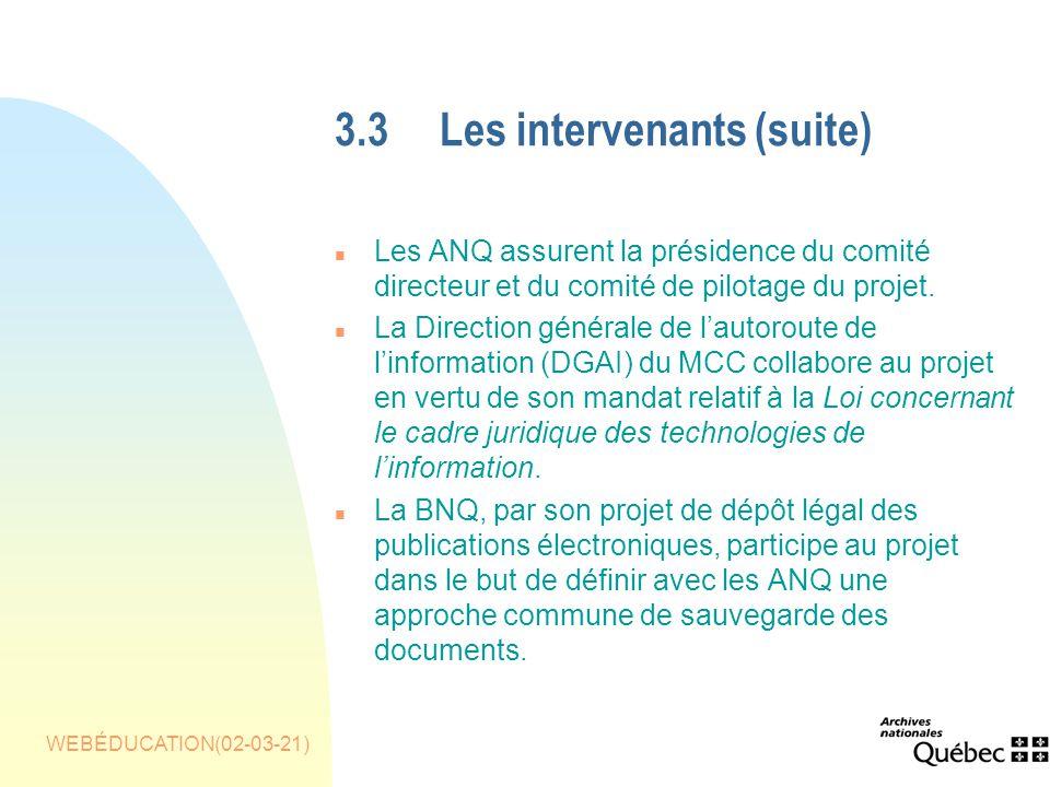 WEBÉDUCATION(02-03-21) 3.3Les intervenants(suite) n Les ANQ assurent la présidence du comité directeur et du comité de pilotage du projet.