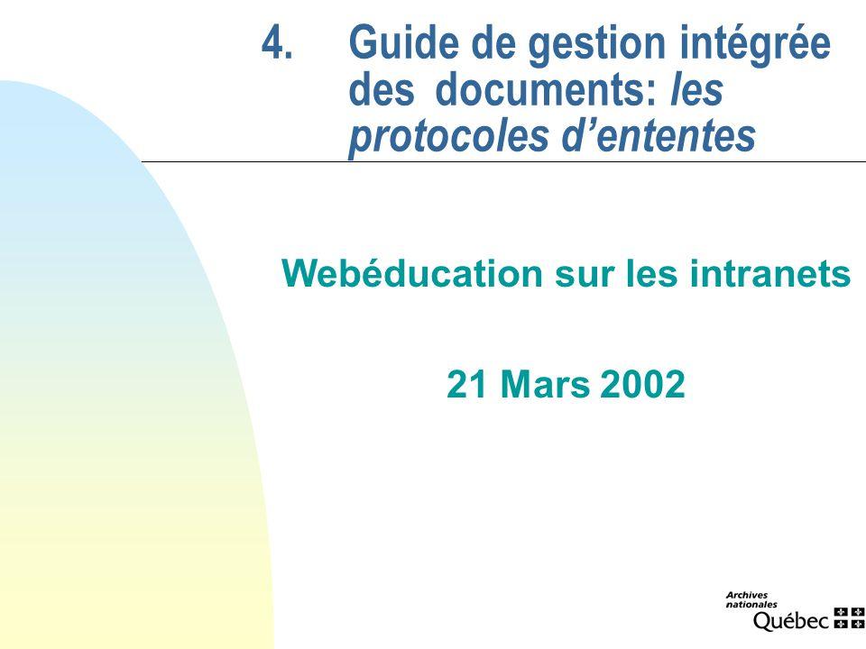 4.Guide de gestion intégrée des documents: les protocoles dententes Webéducation sur les intranets 21 Mars 2002