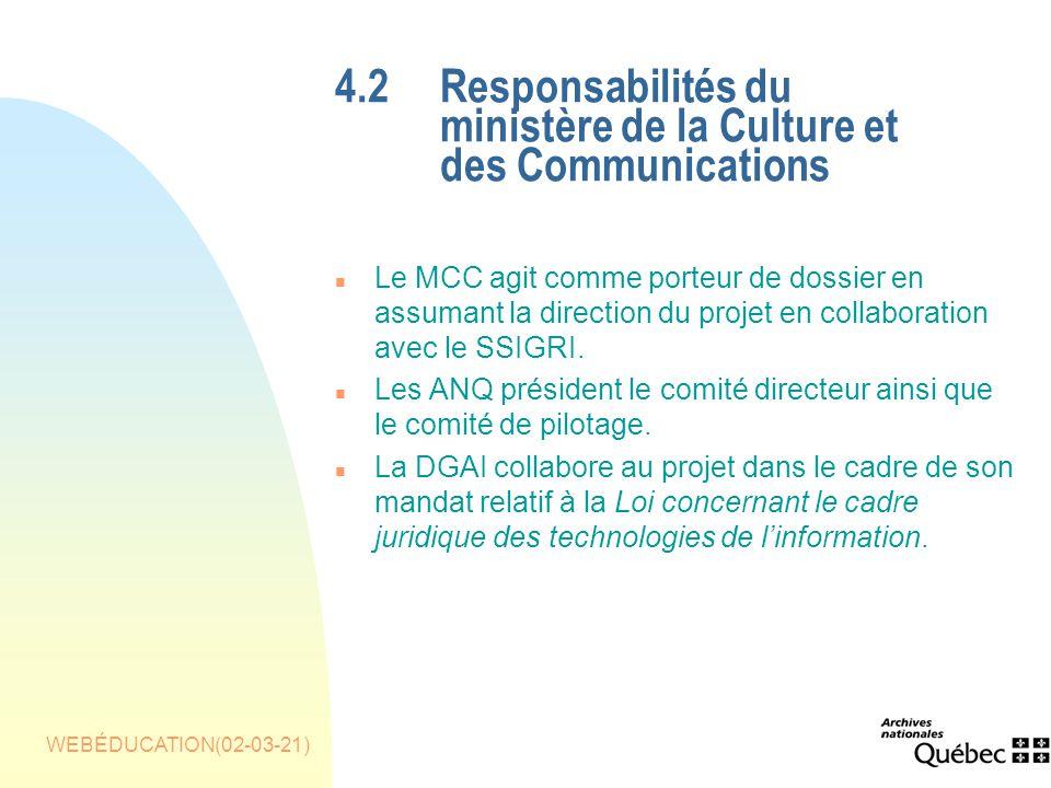 WEBÉDUCATION(02-03-21) 4.2Responsabilités du ministère de la Culture et des Communications n Le MCC agit comme porteur de dossier en assumant la direction du projet en collaboration avec le SSIGRI.