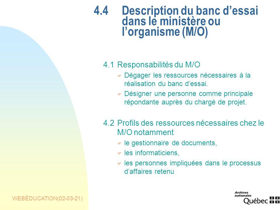 WEBÉDUCATION(02-03-21) 4.4Description du banc dessai dans le ministère ou lorganisme (M/O) 4.1Responsabilités du M/O F Dégager les ressources nécessaires à la réalisation du banc dessai.