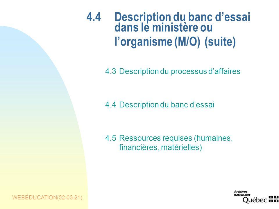 WEBÉDUCATION(02-03-21) 4.4Description du banc dessai dans le ministère ou lorganisme (M/O) (suite) 4.3Description du processus daffaires 4.4Description du banc dessai 4.5Ressources requises (humaines, financières, matérielles)
