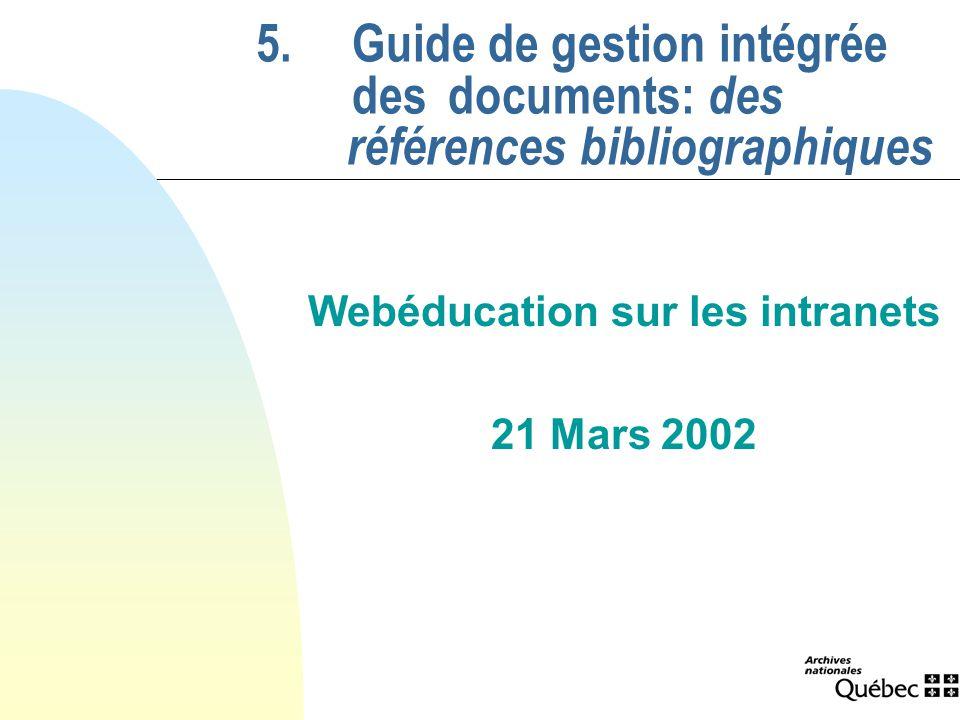 5.Guide de gestion intégrée des documents: des références bibliographiques Webéducation sur les intranets 21 Mars 2002