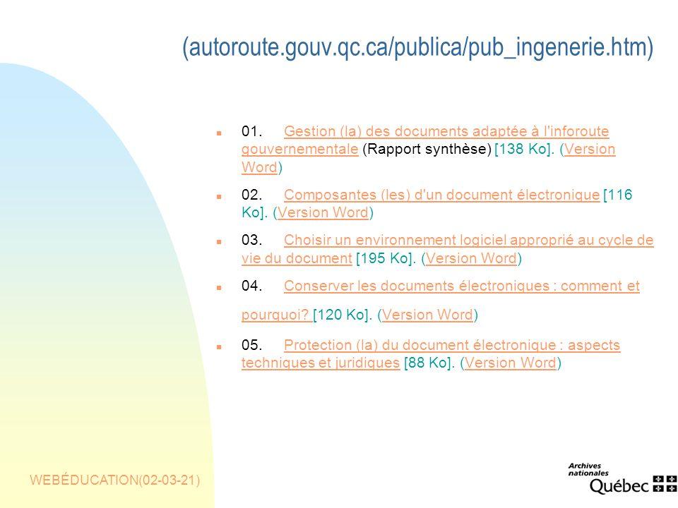 WEBÉDUCATION(02-03-21) (autoroute.gouv.qc.ca/publica/pub_ingenerie.htm) n 01.Gestion (la) des documents adaptée à l inforoute gouvernementale (Rapport synthèse) [138 Ko].