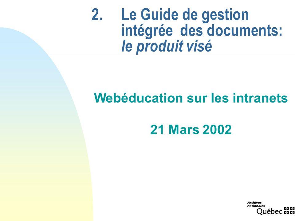 2.Le Guide de gestion intégrée des documents: le produit visé Webéducation sur les intranets 21 Mars 2002