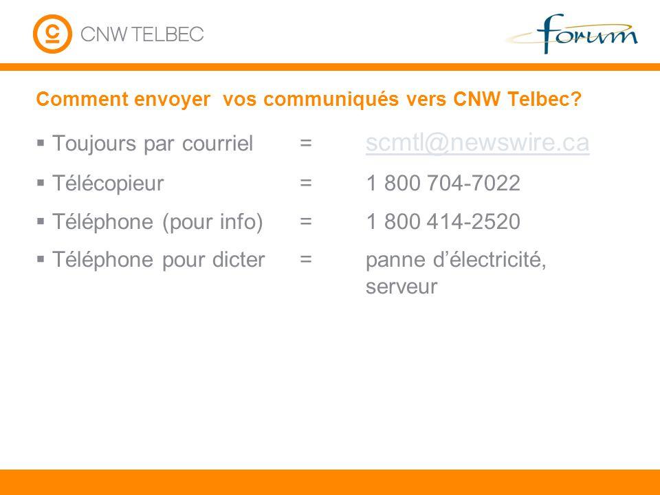 Comment envoyer vos communiqués vers CNW Telbec? Toujours par courriel= scmtl@newswire.ca scmtl@newswire.ca Télécopieur=1 800 704-7022 Téléphone (pour
