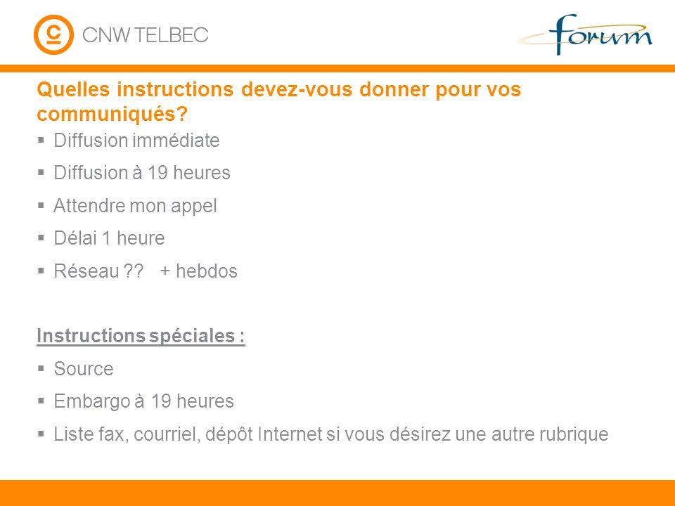 Quelles instructions devez-vous donner pour vos communiqués? Diffusion immédiate Diffusion à 19 heures Attendre mon appel Délai 1 heure Réseau ?? + he