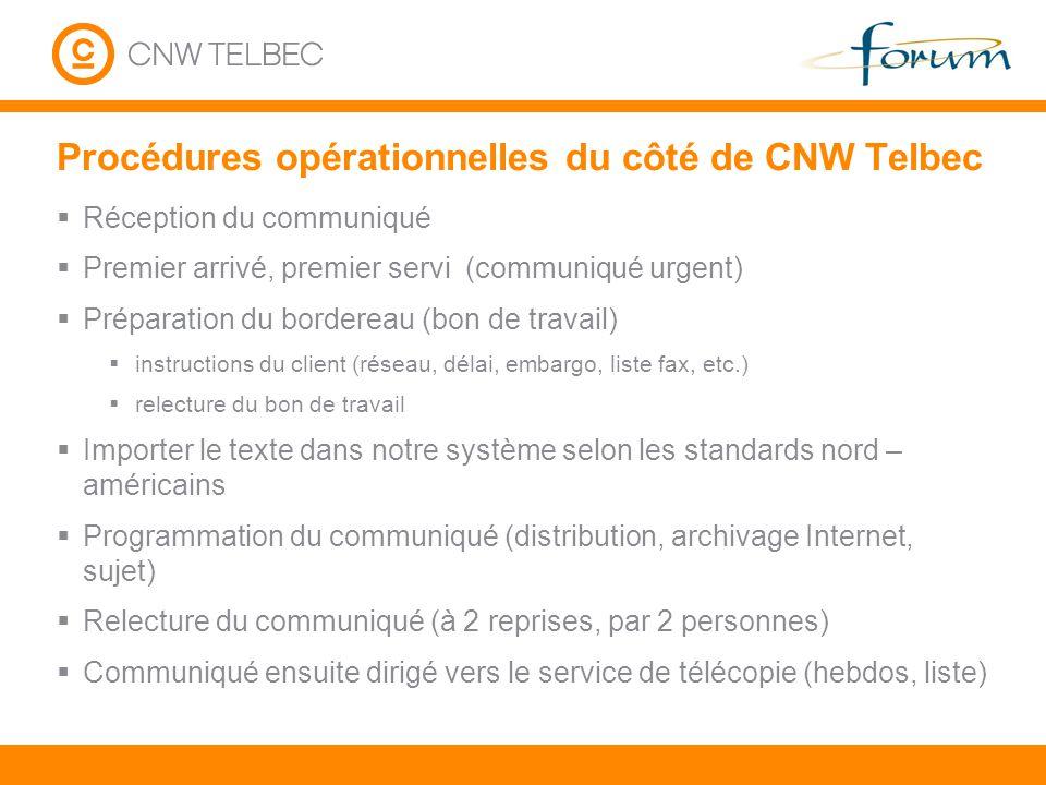 Procédures opérationnelles du côté de CNW Telbec Réception du communiqué Premier arrivé, premier servi (communiqué urgent) Préparation du bordereau (b