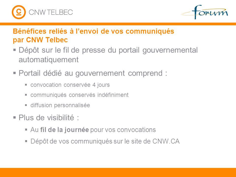 Bénéfices reliés à lenvoi de vos communiqués par CNW Telbec Dépôt sur le fil de presse du portail gouvernemental automatiquement Portail dédié au gouv