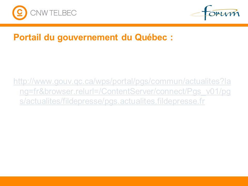 Portail du gouvernement du Québec : http://www.gouv.qc.ca/wps/portal/pgs/commun/actualites?la ng=fr&browser.relurl=/ContentServer/connect/Pgs_v01/pg s