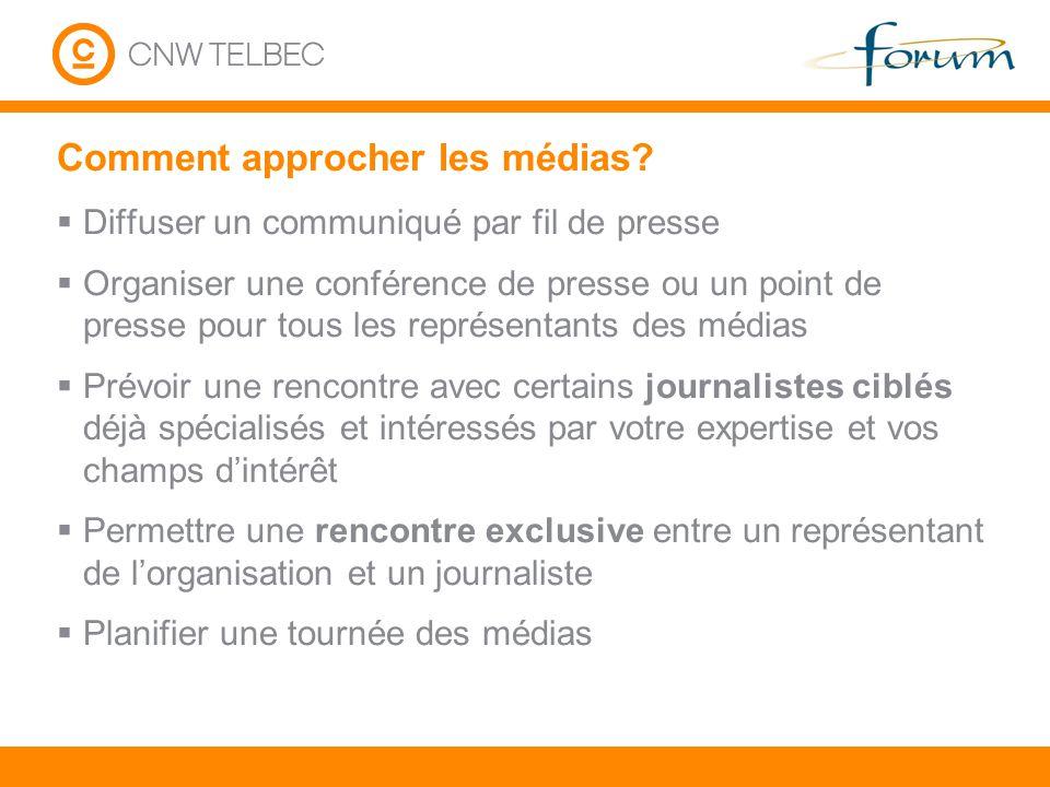 Comment approcher les médias? Diffuser un communiqué par fil de presse Organiser une conférence de presse ou un point de presse pour tous les représen