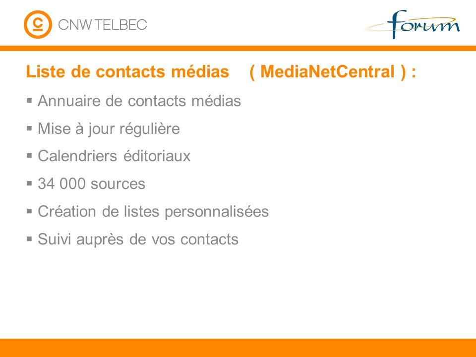 Liste de contacts médias ( MediaNetCentral ) : Annuaire de contacts médias Mise à jour régulière Calendriers éditoriaux 34 000 sources Création de lis