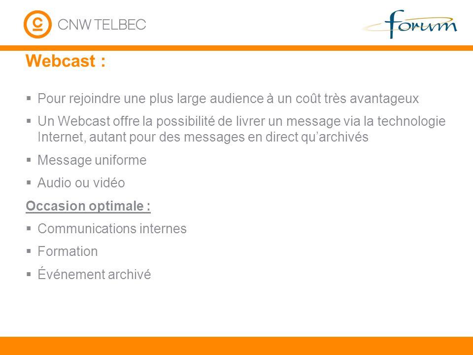 Webcast : Pour rejoindre une plus large audience à un coût très avantageux Un Webcast offre la possibilité de livrer un message via la technologie Int