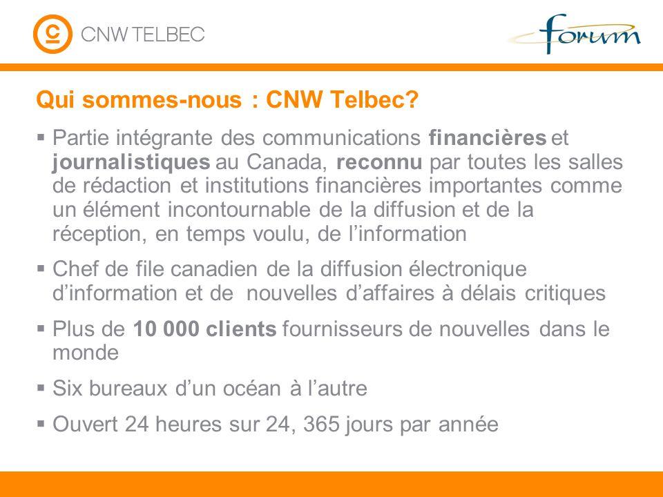 Qui sommes-nous : CNW Telbec? Partie intégrante des communications financières et journalistiques au Canada, reconnu par toutes les salles de rédactio