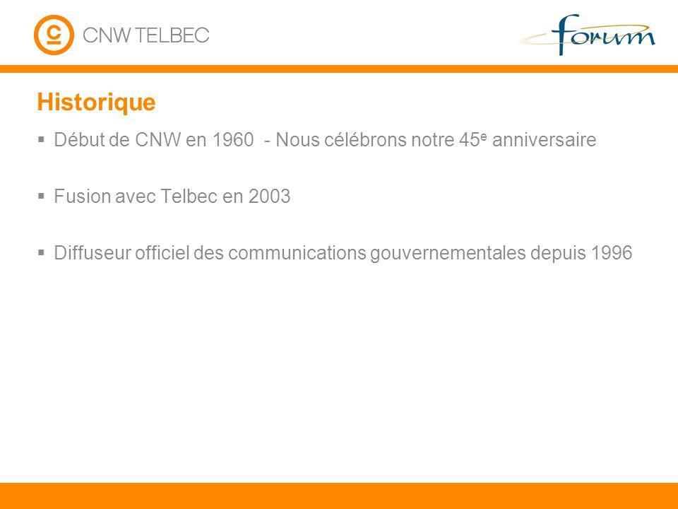 Historique Début de CNW en 1960 - Nous célébrons notre 45 e anniversaire Fusion avec Telbec en 2003 Diffuseur officiel des communications gouvernement