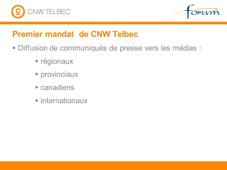 Premier mandat de CNW Telbec Diffusion de communiqués de presse vers les médias : régionaux provinciaux canadiens internationaux