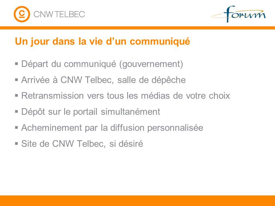 Un jour dans la vie dun communiqué Départ du communiqué (gouvernement) Arrivée à CNW Telbec, salle de dépêche Retransmission vers tous les médias de v