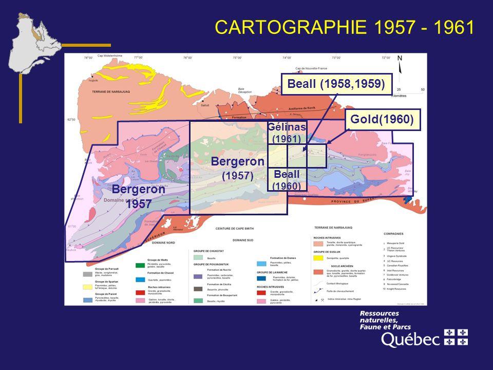 CARTOGRAPHIE 1957 - 1961 Bergeron (1957) Beall (1960) Beall (1958,1959) Gold(1960) Gélinas (1961) Bergeron 1957