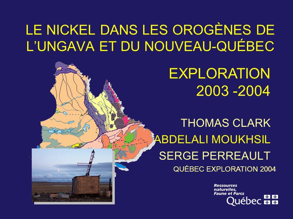 LE NICKEL DANS LES OROGÈNES DE LUNGAVA ET DU NOUVEAU-QUÉBEC THOMAS CLARK ABDELALI MOUKHSIL SERGE PERREAULT QUÉBEC EXPLORATION 2004 EXPLORATION 2003 -2