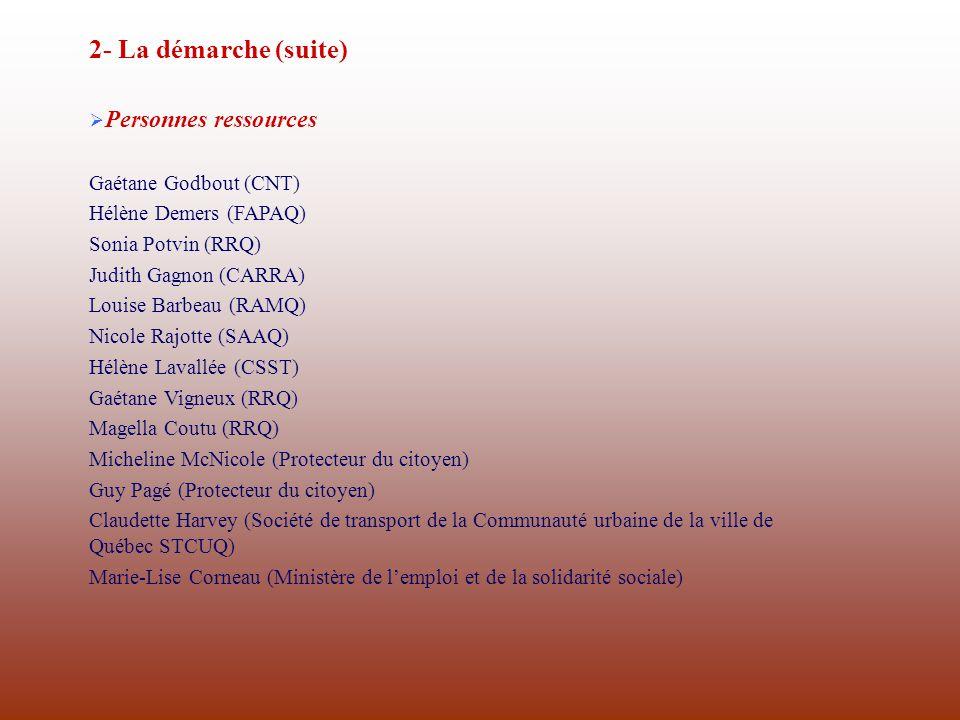 2- La démarche (suite) Personnes ressources Gaétane Godbout (CNT) Hélène Demers (FAPAQ) Sonia Potvin (RRQ) Judith Gagnon (CARRA) Louise Barbeau (RAMQ)