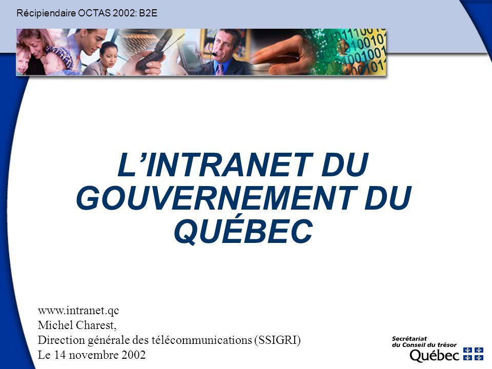 LINTRANET DU GOUVERNEMENT DU QUÉBEC Récipiendaire OCTAS 2002: B2E www.intranet.qc Michel Charest, Direction générale des télécommunications (SSIGRI) L