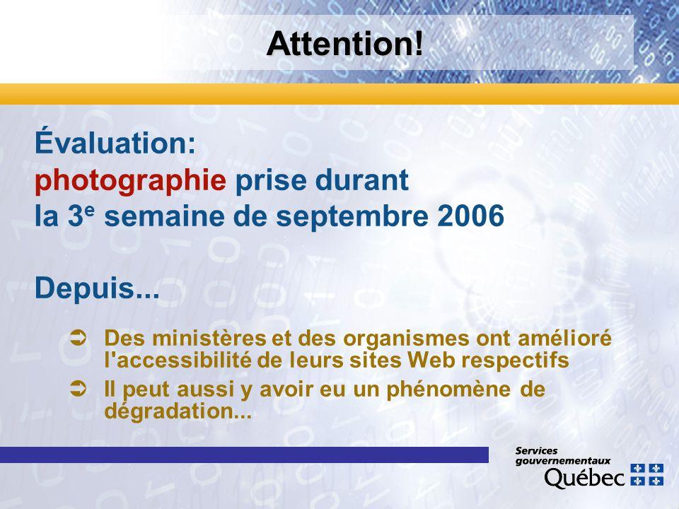 Attention! Évaluation: photographie prise durant la 3 e semaine de septembre 2006 Depuis... Des ministères et des organismes ont amélioré l'accessibil