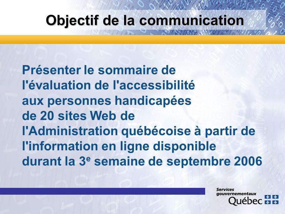Objectif de la communication Présenter le sommaire de l'évaluation de l'accessibilité aux personnes handicapées de 20 sites Web de l'Administration qu