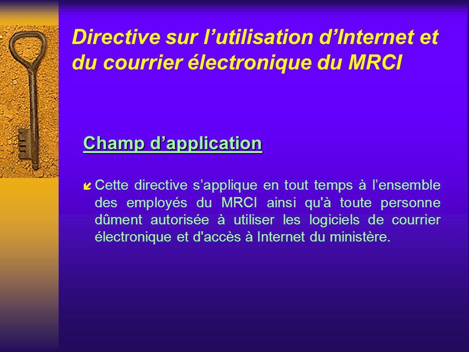 Directive sur lutilisation dInternet et du courrier électronique du MRCI Objectifs í Offrir un environnement sécuritaire et respectueux des droits col