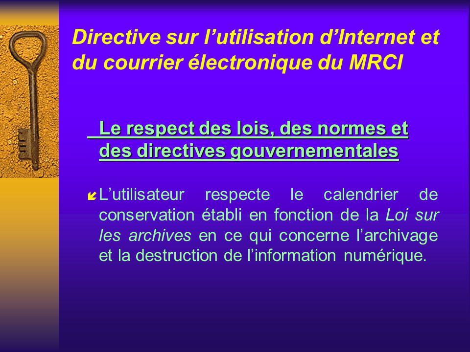 Directive sur lutilisation dInternet et du courrier électronique du MRCI Le respect des lois, des normes et des directives gouvernementales í Lutilisa