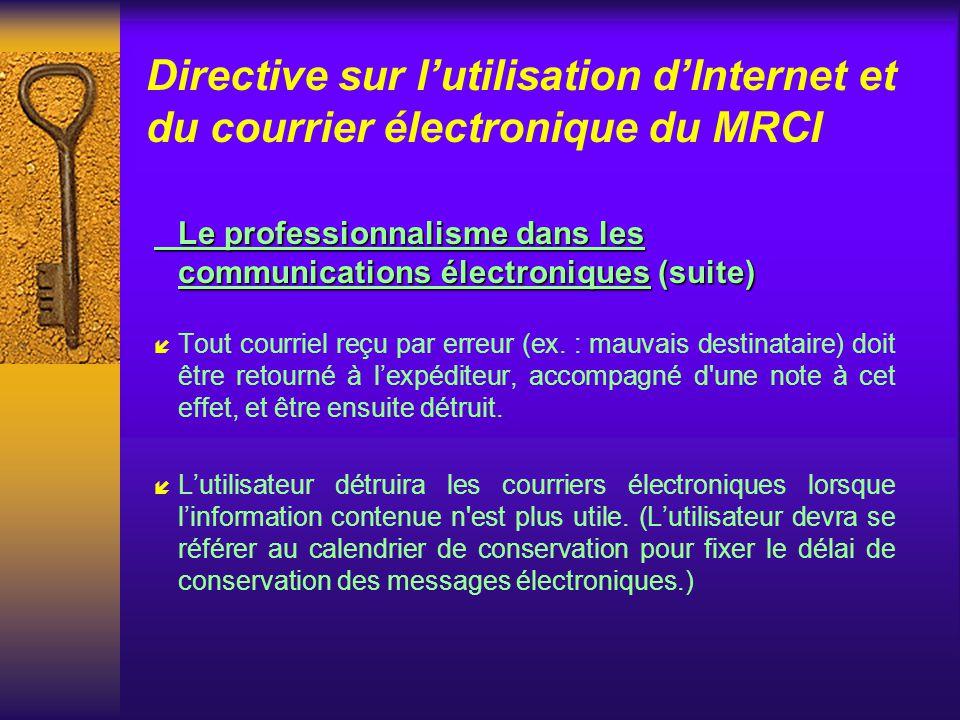Directive sur lutilisation dInternet et du courrier électronique du MRCI Le professionnalisme dans les communications électroniques í Toute communication via le courrier électronique doit être effectuée dans un esprit qui préserve la réputation du MRCI.