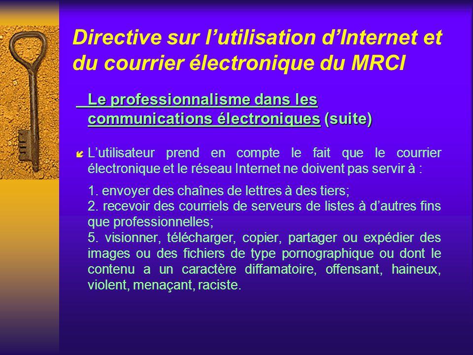 Directive sur lutilisation dInternet et du courrier électronique du MRCI Le professionnalisme dans les communications électroniques(suite) Le professi