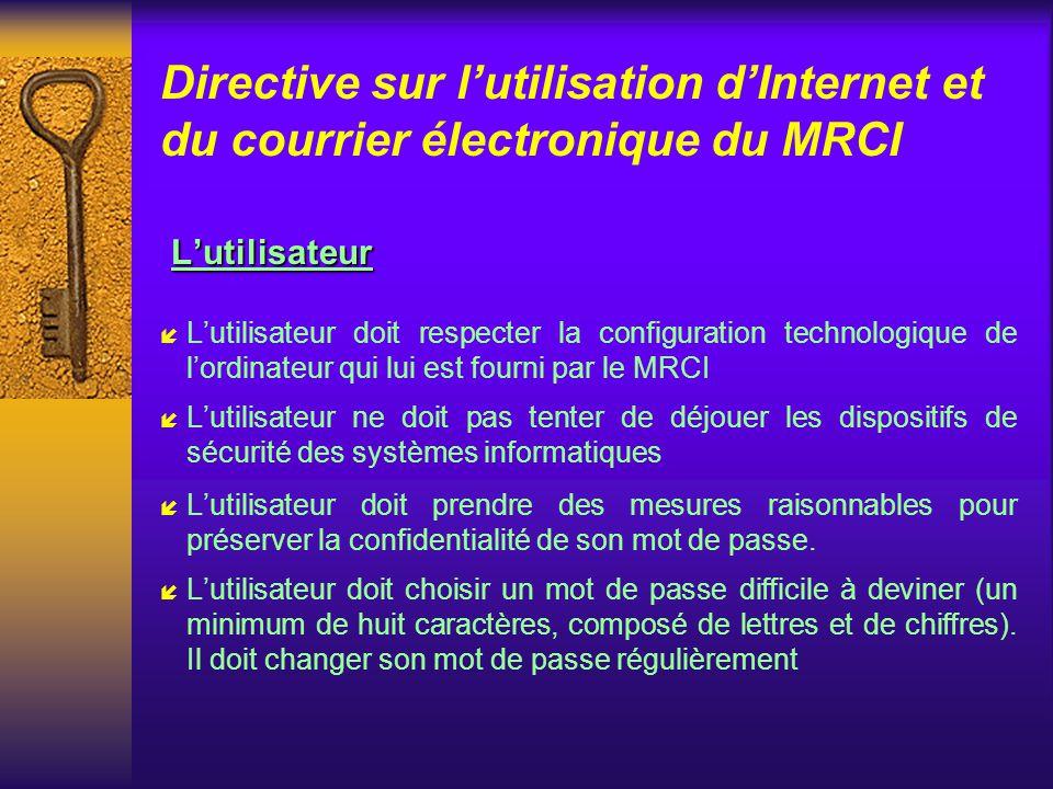 Directive sur lutilisation dInternet et du courrier électronique du MRCI Partage des responsabilités í Lutilisateur í Le gestionnaire í Direction des