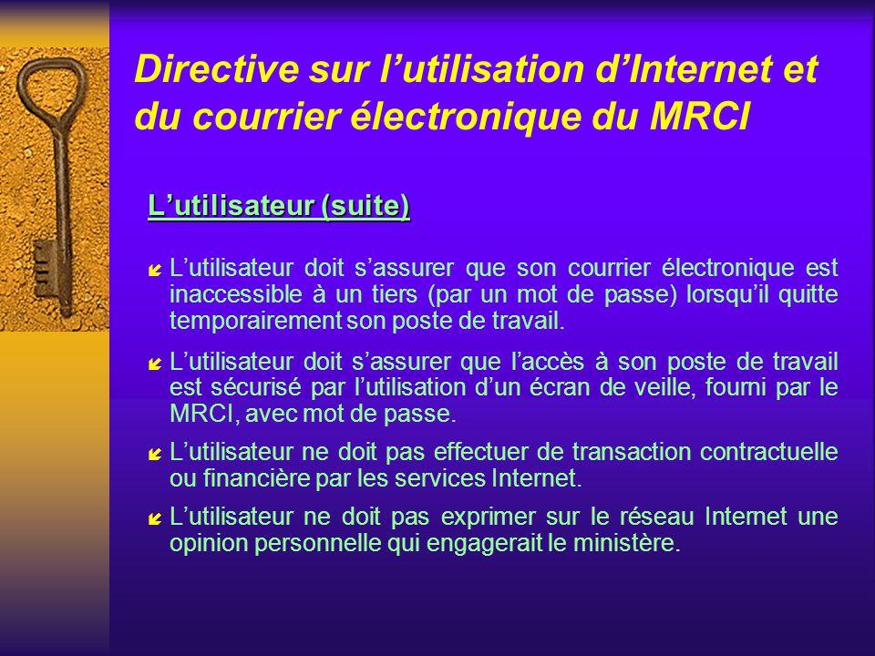 Directive sur lutilisation dInternet et du courrier électronique du MRCI Lutilisateur Lutilisateur í Lutilisateur doit respecter la configuration tech