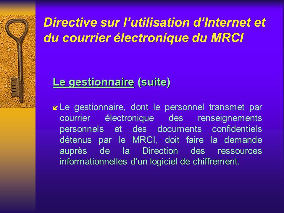 Directive sur lutilisation dInternet et du courrier électronique du MRCI Le gestionnaire í Le gestionnaire doit sassurer que les personnes qui ne font