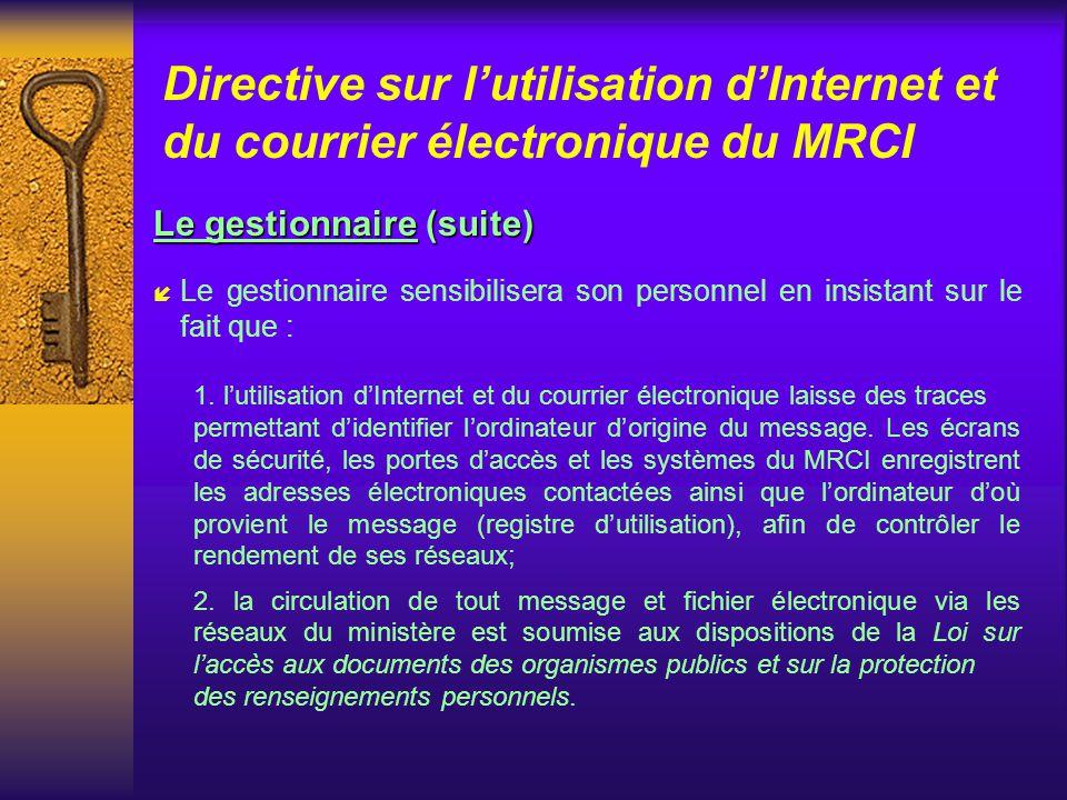 Directive sur lutilisation dInternet et du courrier électronique du MRCI Le gestionnaire(suite) Le gestionnaire (suite) í Le gestionnaire, dont le per