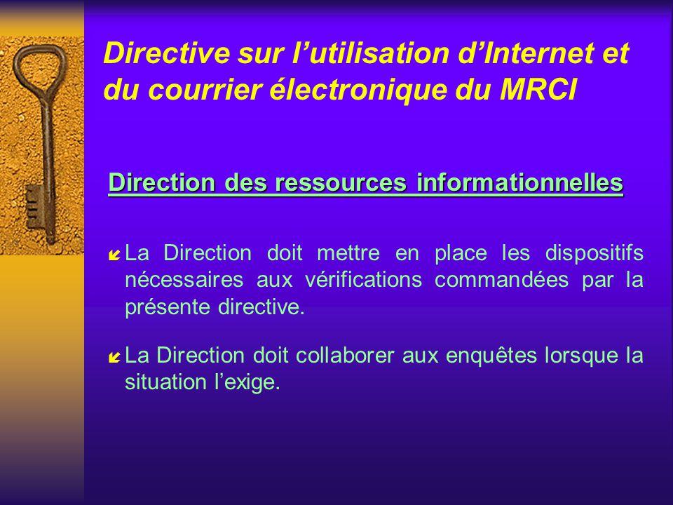 Directive sur lutilisation dInternet et du courrier électronique du MRCI Le gestionnaire(suite) Le gestionnaire (suite) í Le gestionnaire sensibilisera son personnel en insistant sur le fait que : 1.
