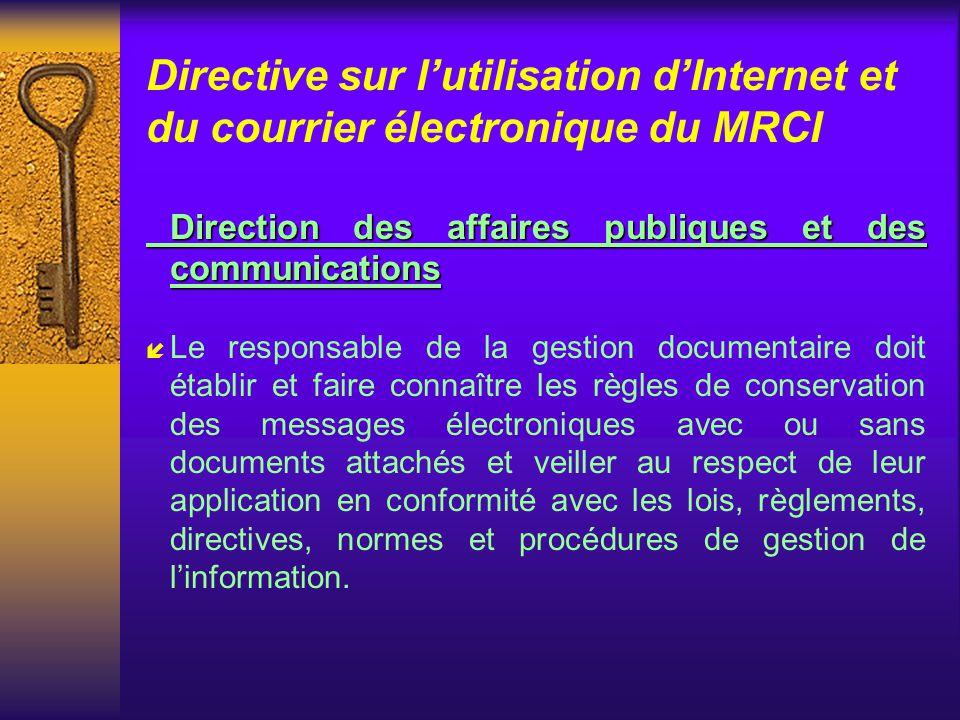Directive sur lutilisation dInternet et du courrier électronique du MRCI Direction des ressources informationnelles í La Direction doit mettre en plac