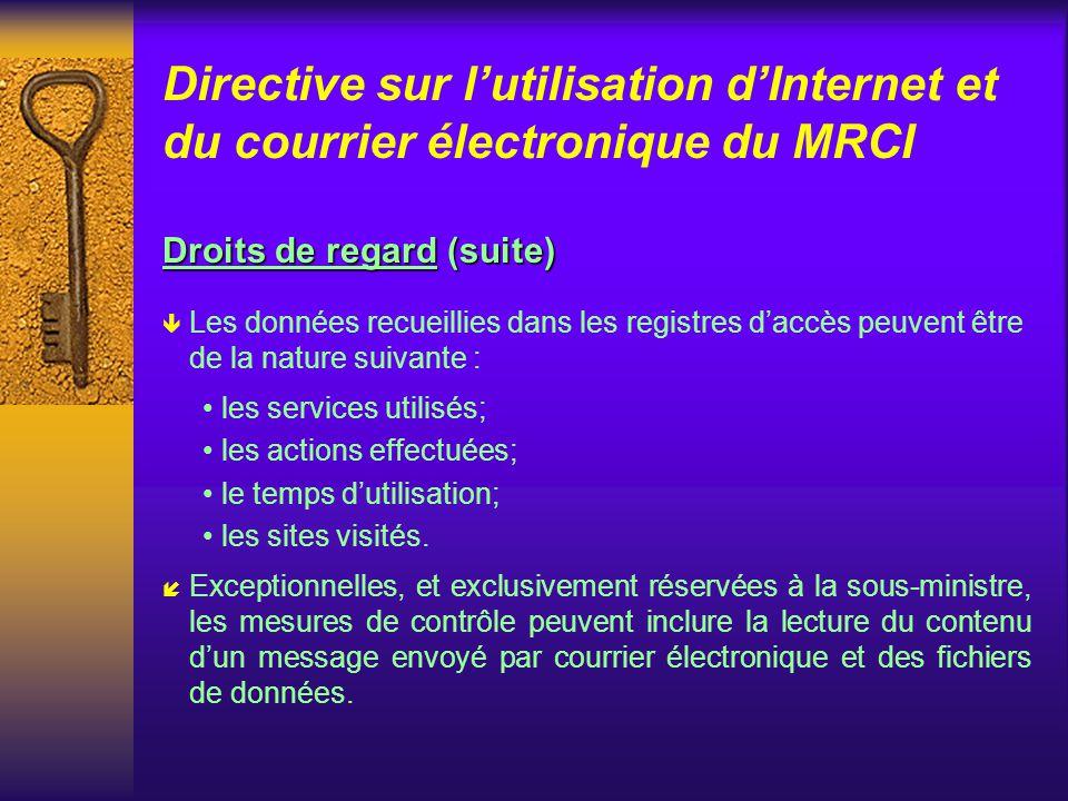 Directive sur lutilisation dInternet et du courrier électronique du MRCI Droits de regard í Le ministère a un droit de regard sur lutilisation de ses réseaux électroniques par ses employés.
