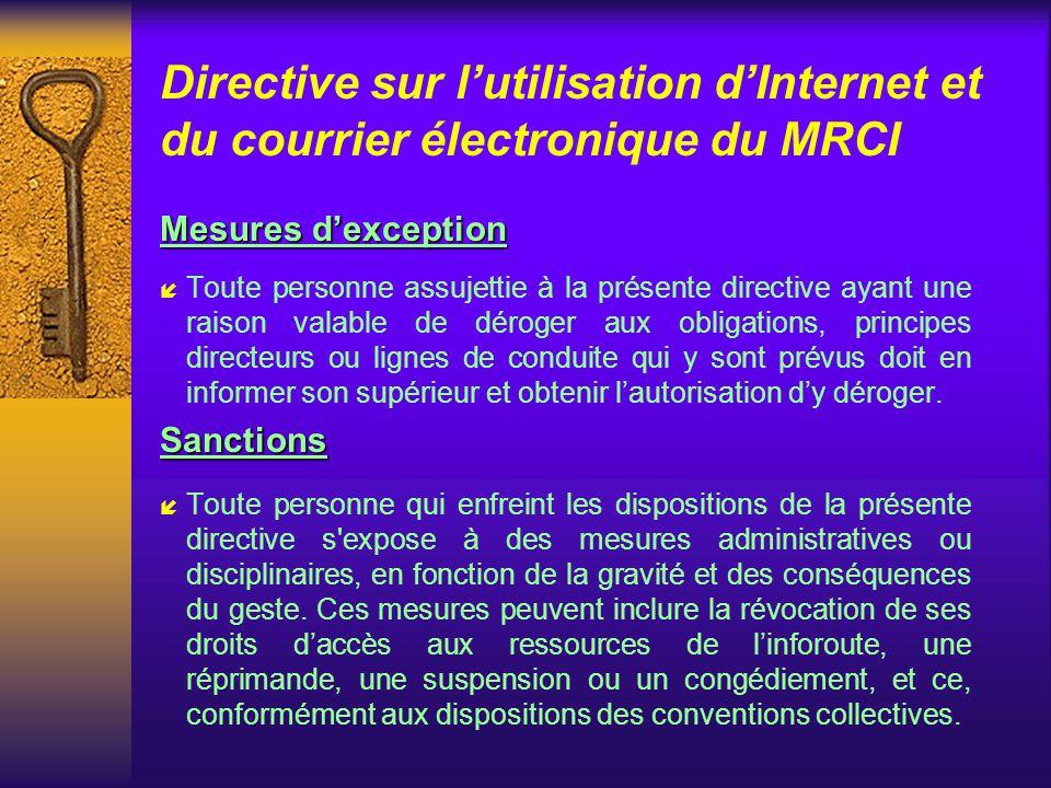 Directive sur lutilisation dInternet et du courrier électronique du MRCI Droits de regard (suite) ê Les données recueillies dans les registres daccès peuvent être de la nature suivante : les services utilisés; les actions effectuées; le temps dutilisation; les sites visités.
