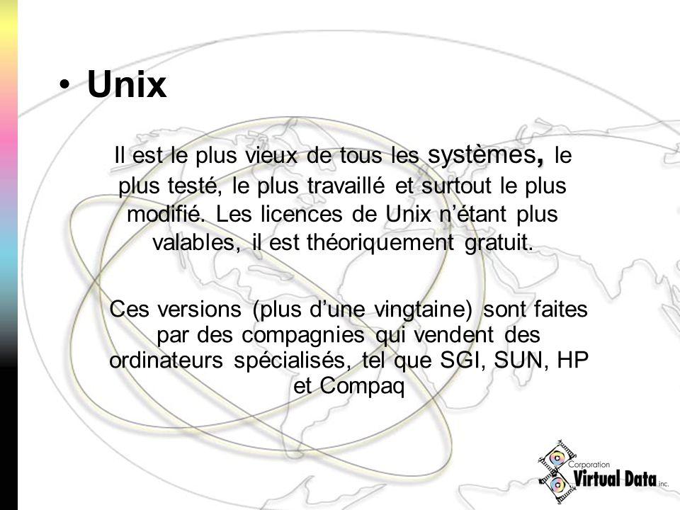 Unix, Il est le plus vieux de tous les systèmes, le plus testé, le plus travaillé et surtout le plus modifié. Les licences de Unix nétant plus valable