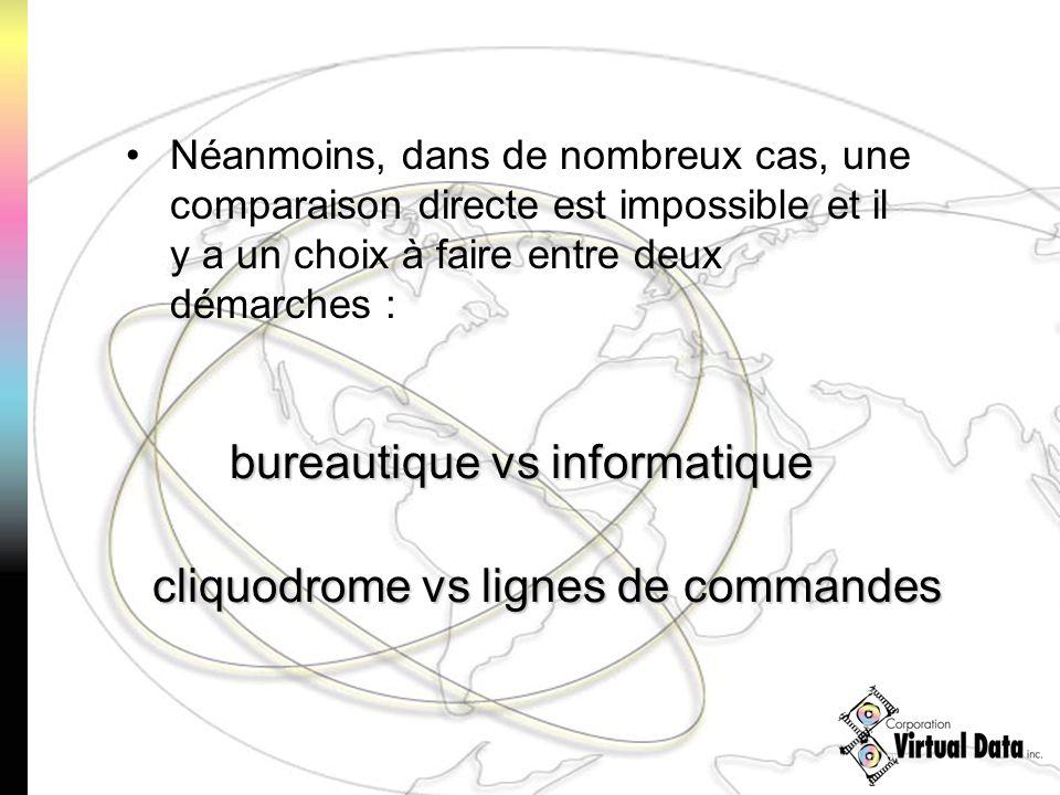 Néanmoins, dans de nombreux cas, une comparaison directe est impossible et il y a un choix à faire entre deux démarches : bureautique vs informatique cliquodrome vs lignes de commandes