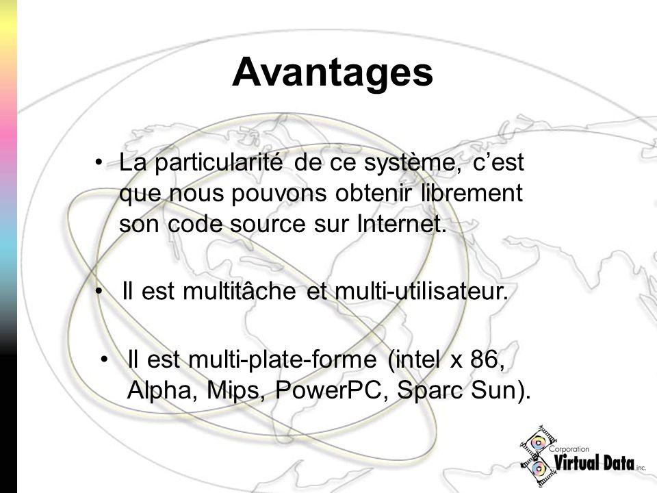 Avantages La particularité de ce système, cest que nous pouvons obtenir librement son code source sur Internet. Il est multitâche et multi-utilisateur