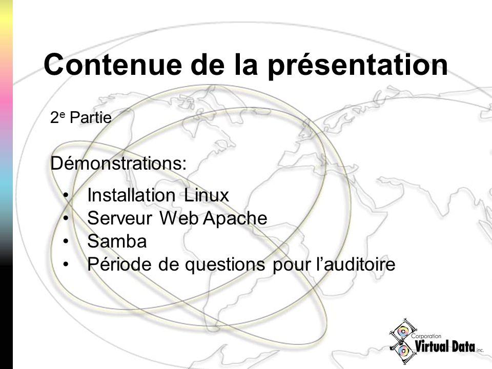 Contenue de la présentation 2 e Partie Démonstrations: Installation Linux Serveur Web Apache Samba Période de questions pour lauditoire