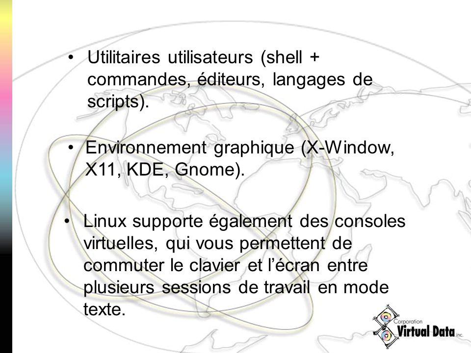 Environnement graphique (X-Window, X11, KDE, Gnome). Utilitaires utilisateurs (shell + commandes, éditeurs, langages de scripts). Linux supporte égale